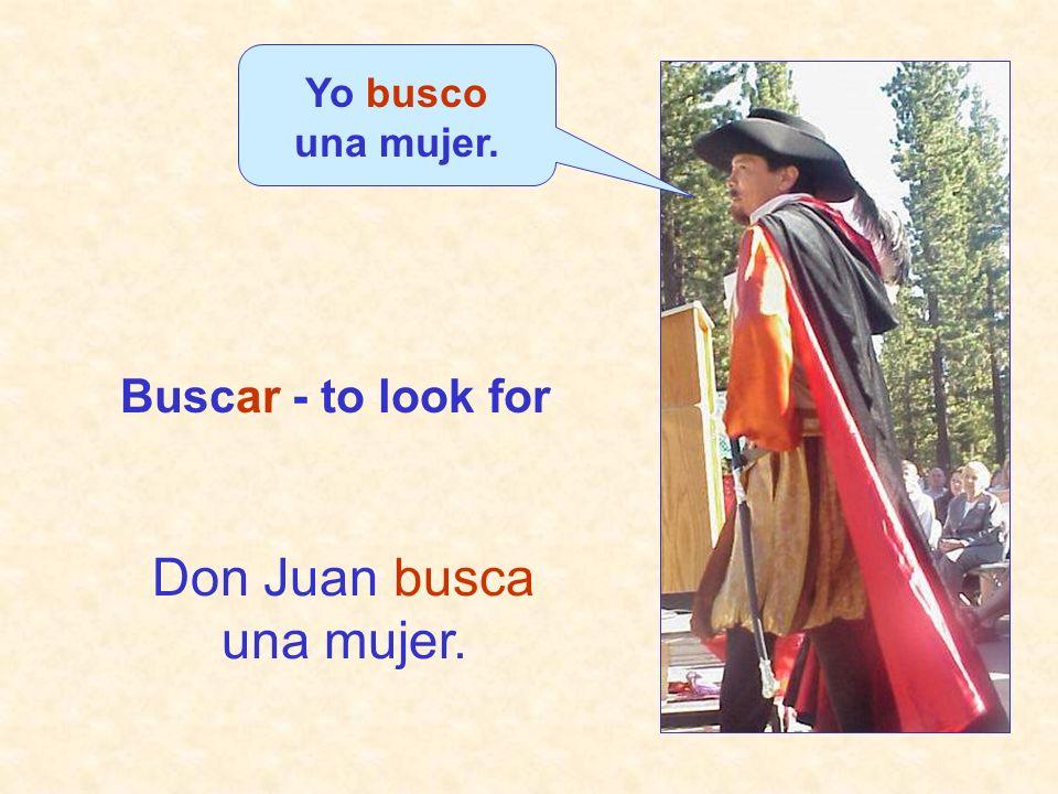 Yo busco una mujer. Don Juan busca una mujer. Buscar - to look for