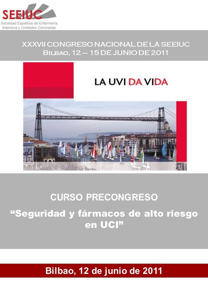 XXXVII CONGRESO NACIONAL DE LA SEEIUC Bilbao, 12 – 15 DE JUNIO DE 2011 CURSO PRECONGRESO Seguridad y fármacos de alto riesgo en UCI Bilbao, 12 de juni