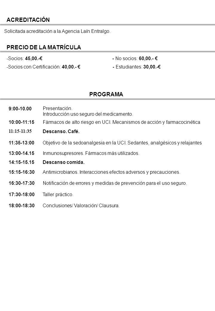 ACREDITACIÓN Solicitada acreditación a la Agencia Laín Entralgo. PRECIO DE LA MATRÍCULA -Socios: 45,00.- - No socios: 60,00.- -Socios con Certificació