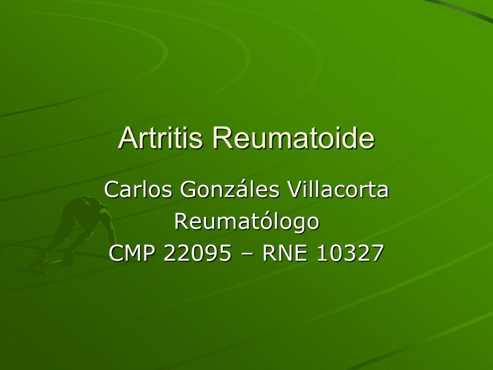 Artritis Reumatoide Carlos Gonzáles Villacorta Reumatólogo CMP 22095 – RNE 10327