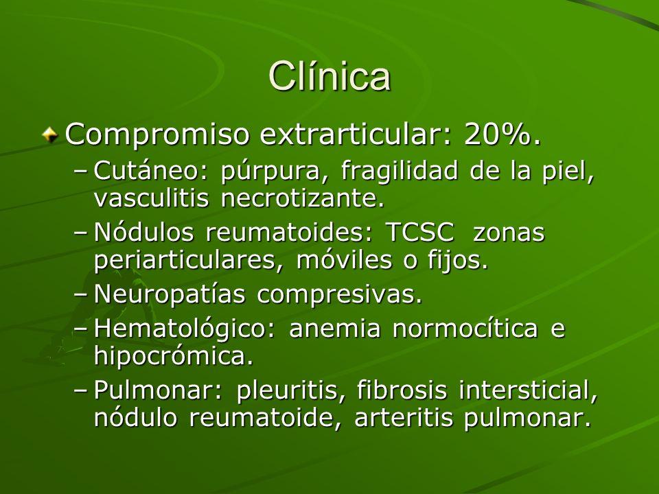 Clínica Compromiso extrarticular: 20%. –Cutáneo: púrpura, fragilidad de la piel, vasculitis necrotizante. –Nódulos reumatoides: TCSC zonas periarticul