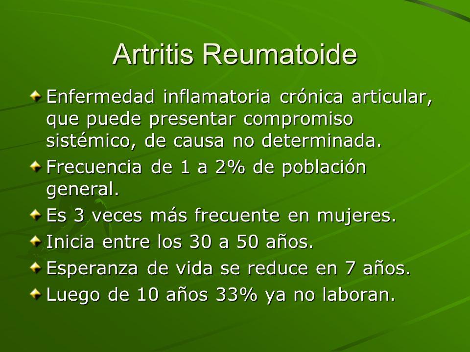 Artritis Reumatoide Enfermedad inflamatoria crónica articular, que puede presentar compromiso sistémico, de causa no determinada. Frecuencia de 1 a 2%