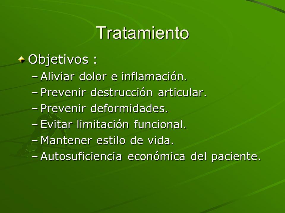 Tratamiento Objetivos : –Aliviar dolor e inflamación. –Prevenir destrucción articular. –Prevenir deformidades. –Evitar limitación funcional. –Mantener