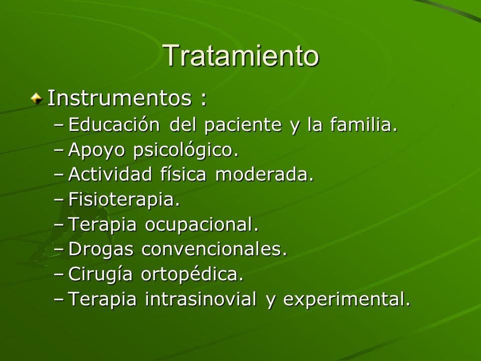 Tratamiento Instrumentos : –Educación del paciente y la familia. –Apoyo psicológico. –Actividad física moderada. –Fisioterapia. –Terapia ocupacional.