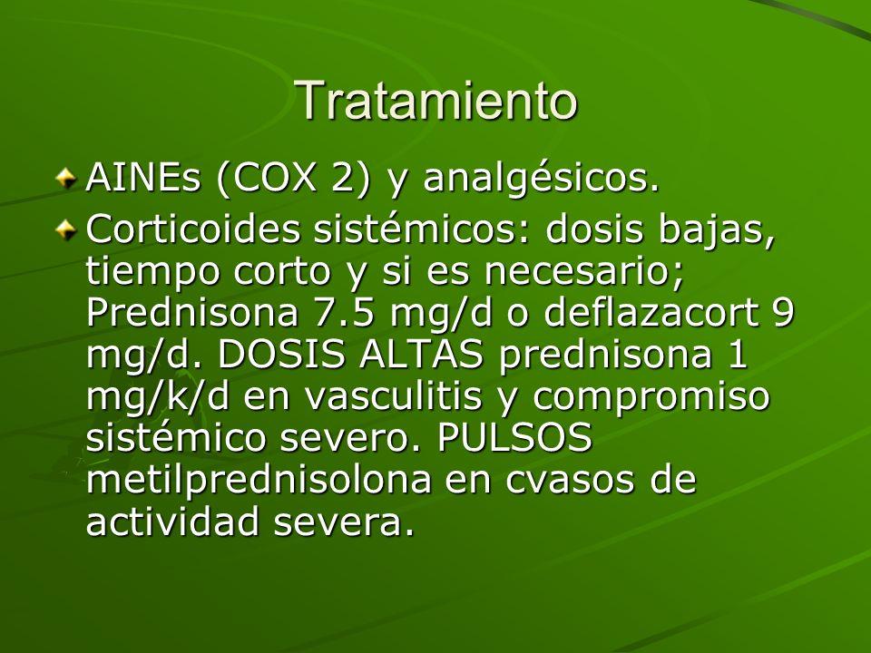 Tratamiento AINEs (COX 2) y analgésicos. Corticoides sistémicos: dosis bajas, tiempo corto y si es necesario; Prednisona 7.5 mg/d o deflazacort 9 mg/d