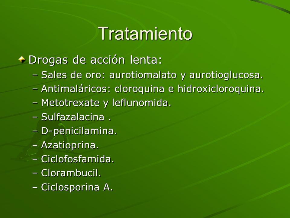 Tratamiento Drogas de acción lenta: –Sales de oro: aurotiomalato y aurotioglucosa. –Antimaláricos: cloroquina e hidroxicloroquina. –Metotrexate y lefl