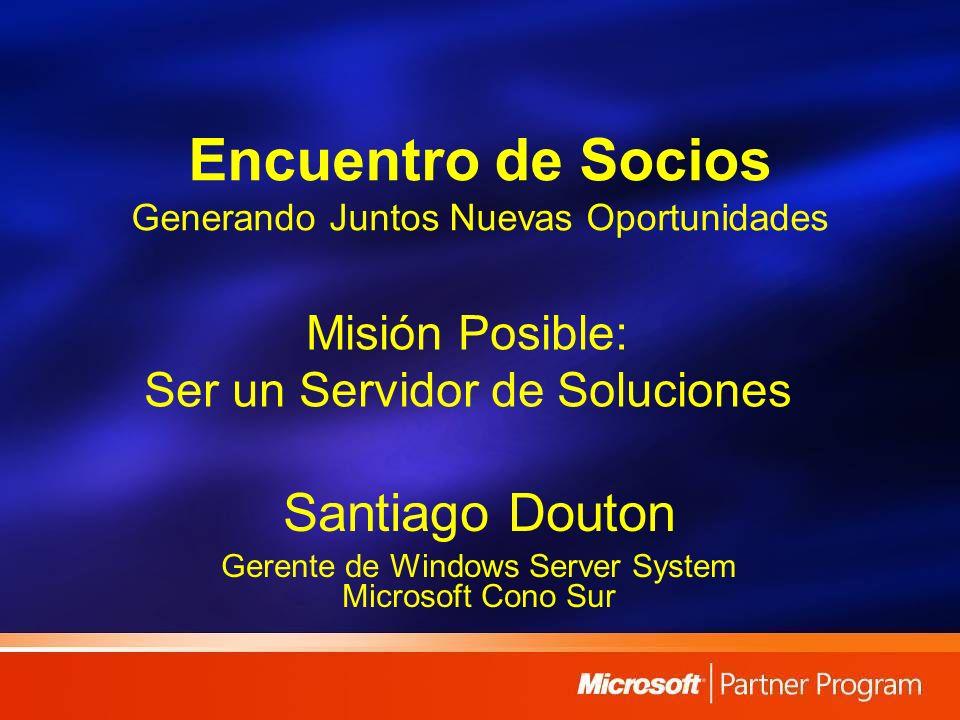Encuentro de Socios Generando Juntos Nuevas Oportunidades Santiago Douton Gerente de Windows Server System Microsoft Cono Sur Misión Posible: Ser un S