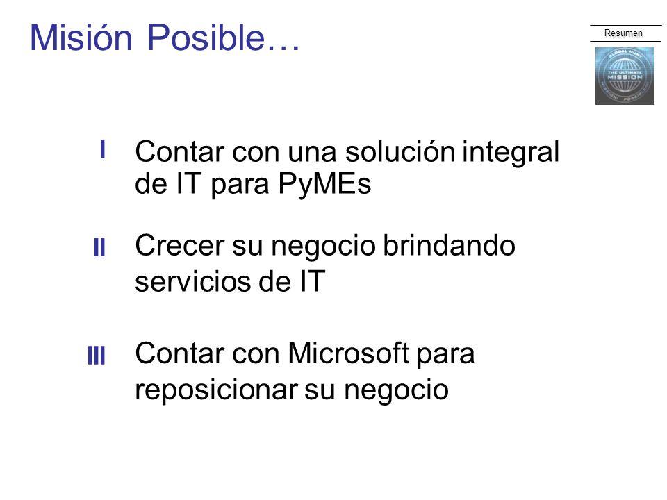 Misión Posible… Contar con una solución integral de IT para PyMEs I Resumen Crecer su negocio brindando servicios de IT Contar con Microsoft para repo