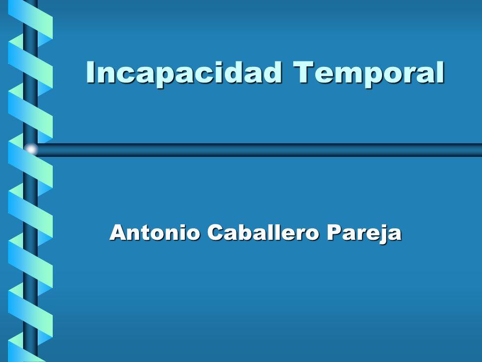 Incapacidad Temporal Antonio Caballero Pareja