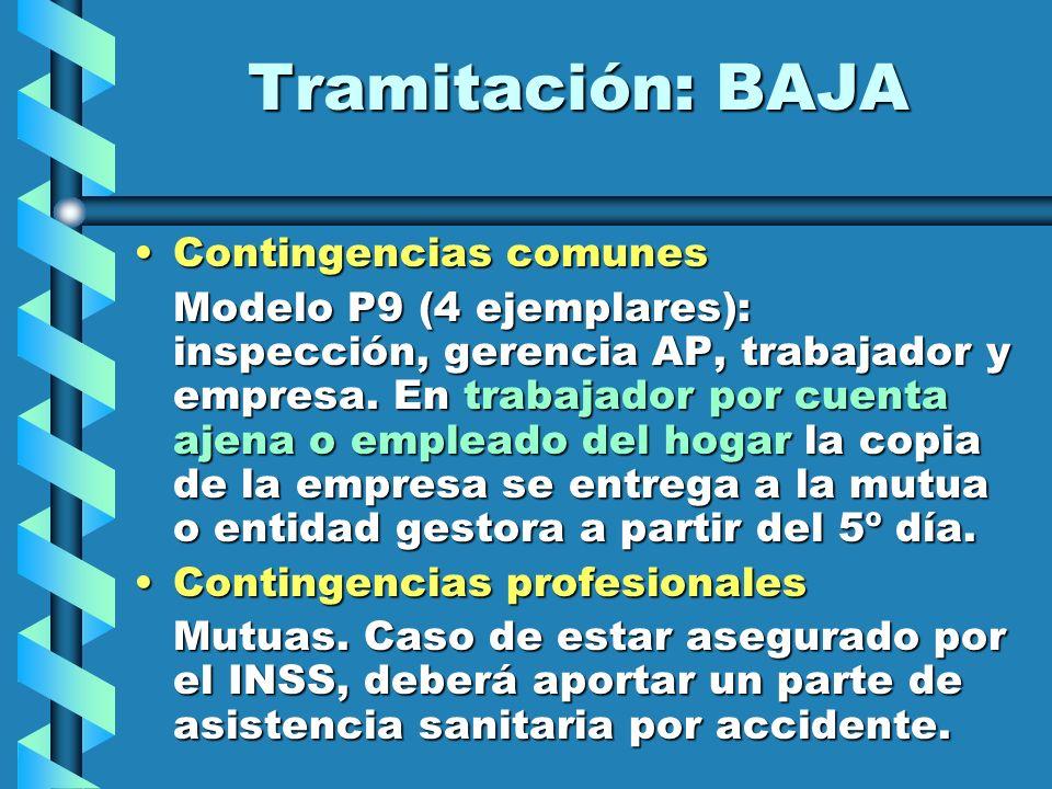Tramitación: BAJA Contingencias comunesContingencias comunes Modelo P9 (4 ejemplares): inspección, gerencia AP, trabajador y empresa. En trabajador po