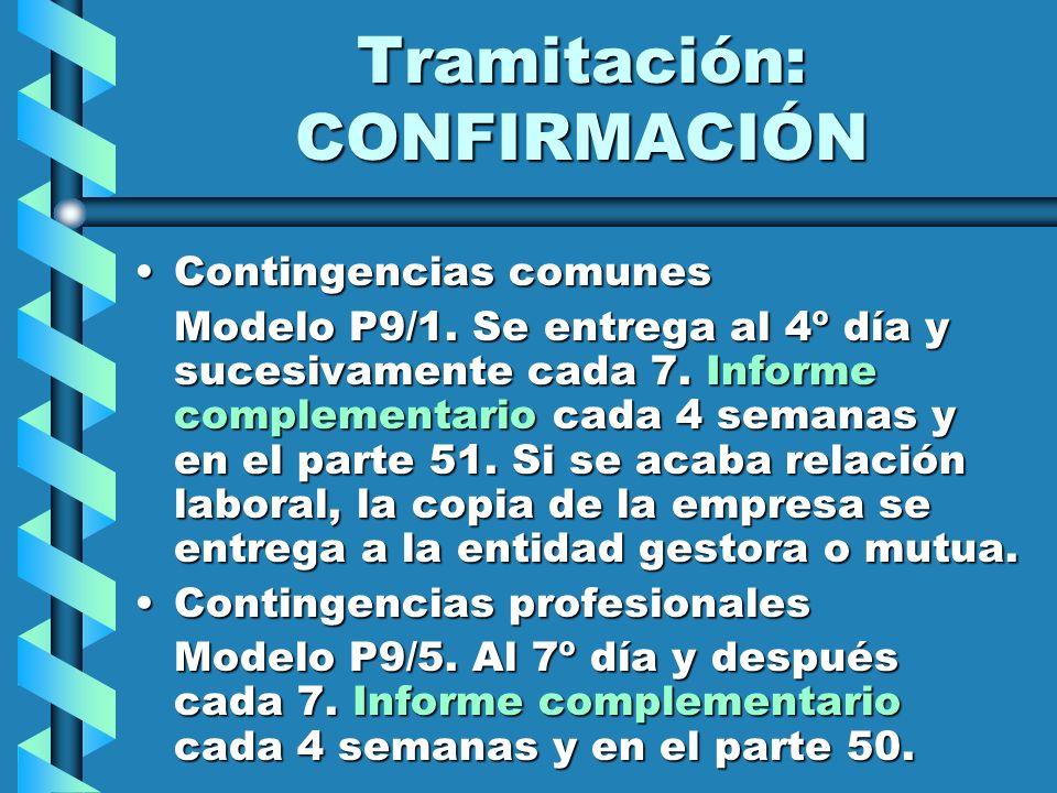 Tramitación: CONFIRMACIÓN Contingencias comunesContingencias comunes Modelo P9/1. Se entrega al 4º día y sucesivamente cada 7. Informe complementario