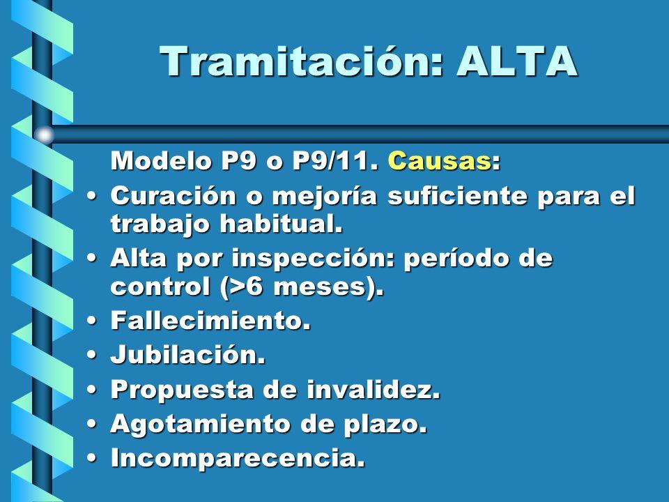 Tramitación: ALTA Modelo P9 o P9/11. Causas: Curación o mejoría suficiente para el trabajo habitual.Curación o mejoría suficiente para el trabajo habi