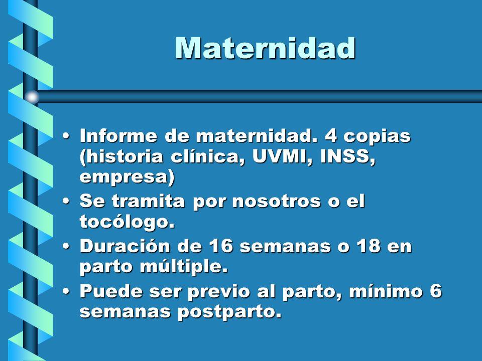 Maternidad Informe de maternidad. 4 copias (historia clínica, UVMI, INSS, empresa)Informe de maternidad. 4 copias (historia clínica, UVMI, INSS, empre