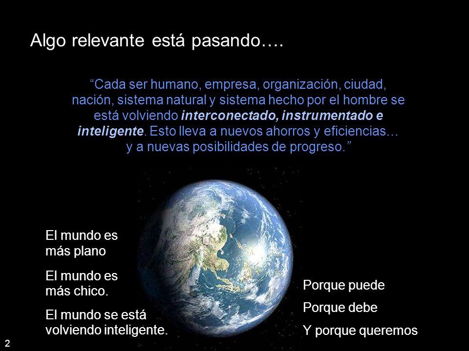 Cada ser humano, empresa, organización, ciudad, nación, sistema natural y sistema hecho por el hombre se está volviendo interconectado, instrumentado e inteligente.