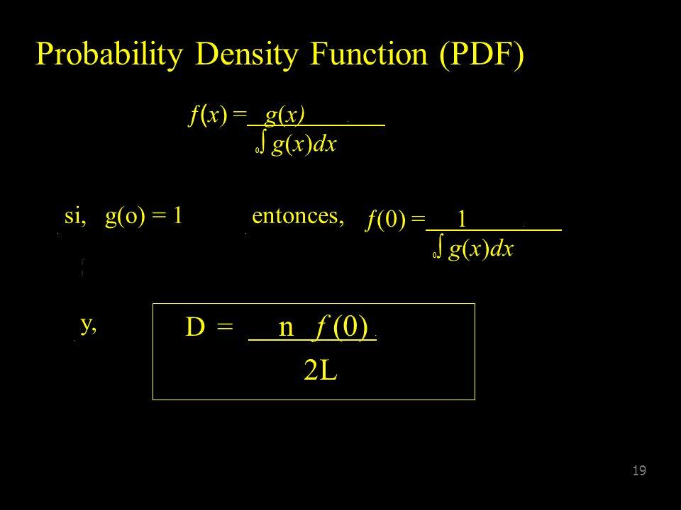 18 Tradicional D = n/2WL Distance P d = Proporción de animales detectados Entonces, D = n/2WLP d w Donde, P d = 0 g(x)dx W D = n. 2L 0 g(x) dx cancela