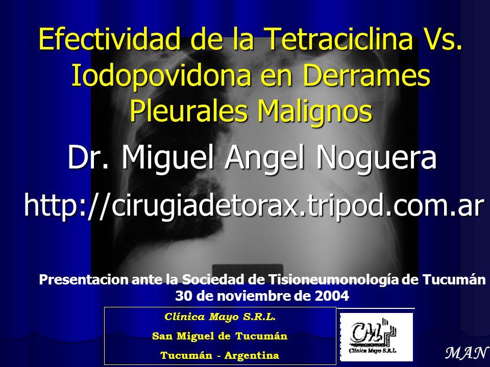 Efectividad de la Tetraciclina Vs. Iodopovidona en Derrames Pleurales Malignos Dr. Miguel Angel Noguera Clínica Mayo S.R.L. San Miguel de Tucumán Tucu
