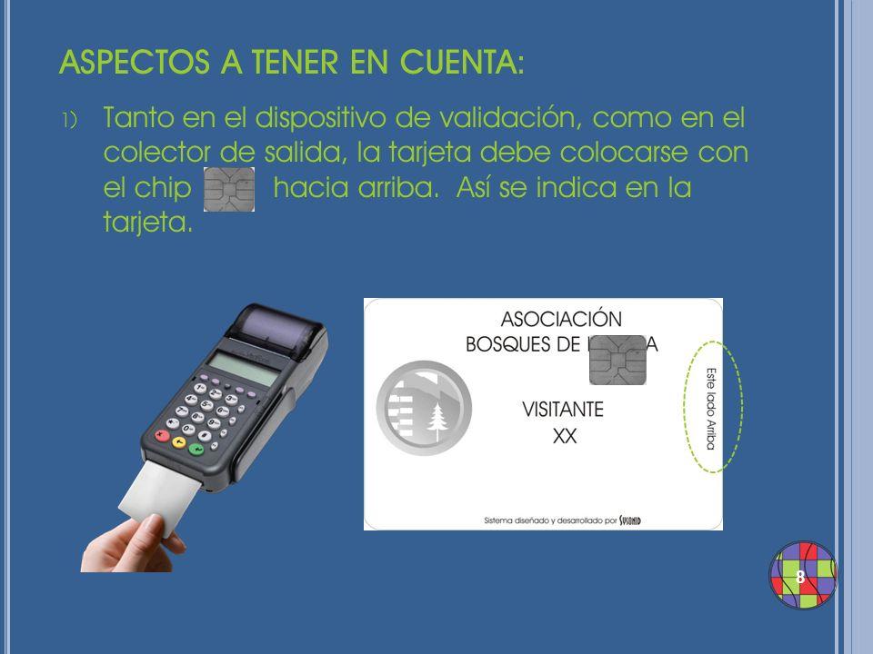 8 ASPECTOS A TENER EN CUENTA: 1) Tanto en el dispositivo de validación, como en el colector de salida, la tarjeta debe colocarse con el chip hacia arr