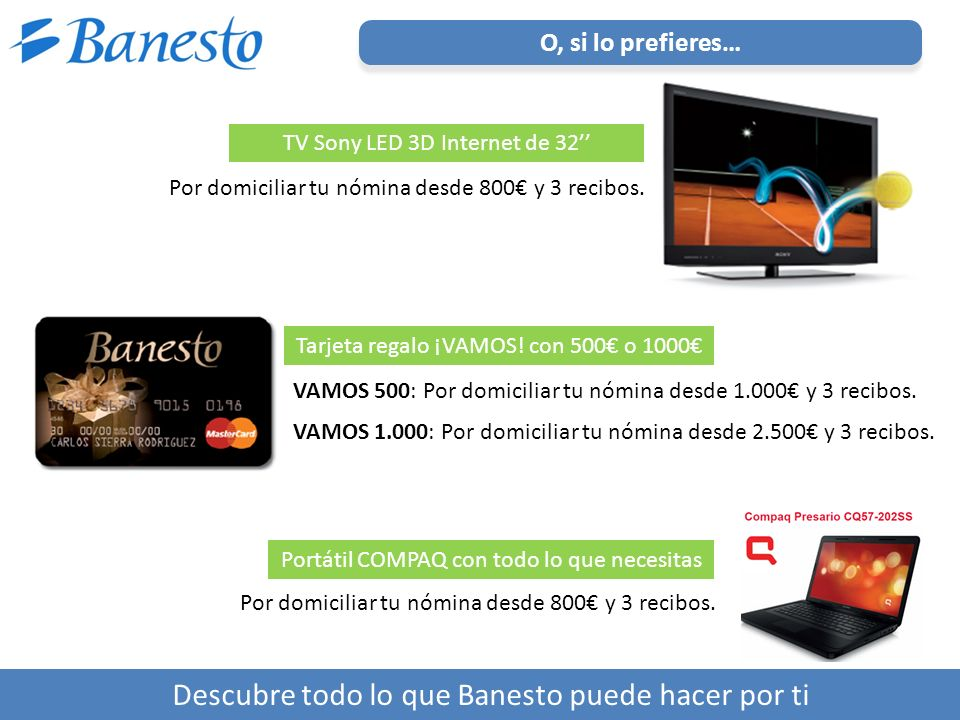 ÍNDICE / CONTENIDO O, si lo prefieres… Descubre todo lo que Banesto puede hacer por ti TV Sony LED 3D Internet de 32 Por domiciliar tu nómina desde 800 y 3 recibos.
