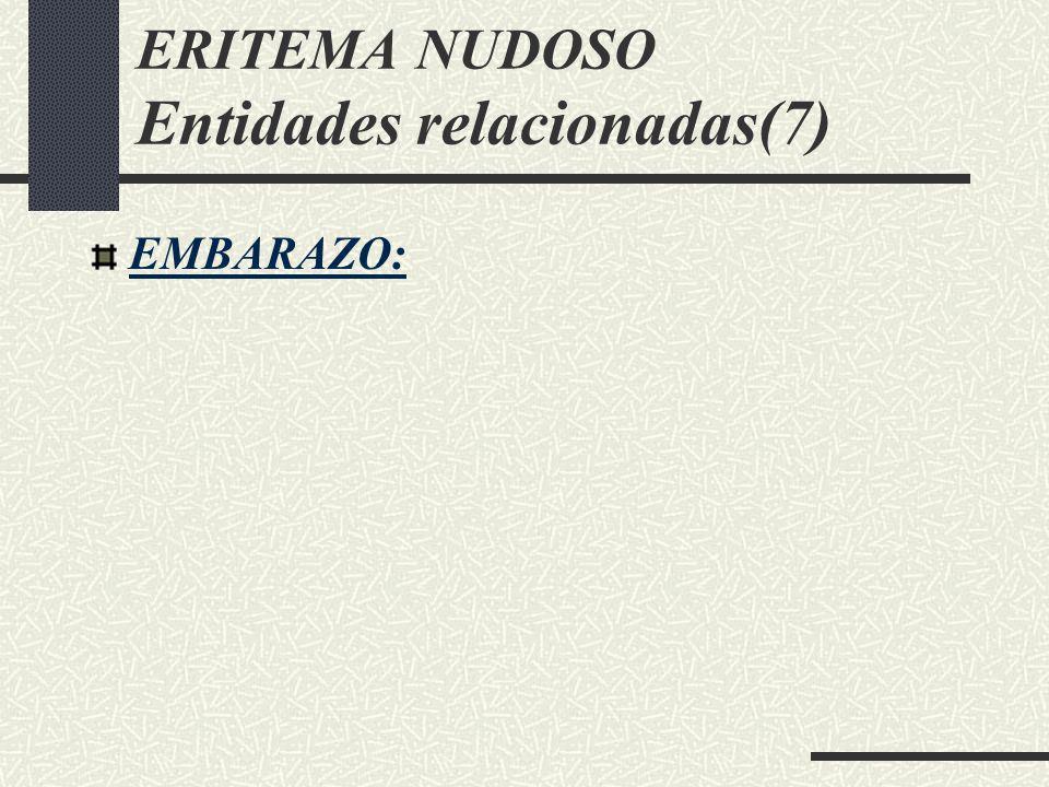 ERITEMA NUDOSO Entidades relacionadas(7) EMBARAZO: