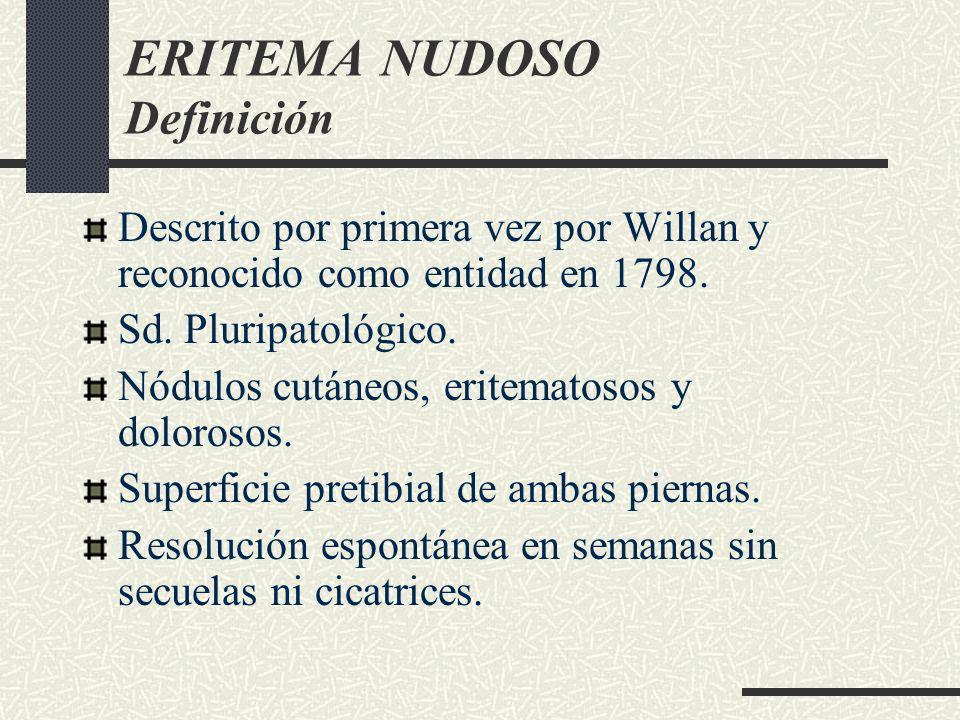ERITEMA NUDOSO Definición Descrito por primera vez por Willan y reconocido como entidad en 1798. Sd. Pluripatológico. Nódulos cutáneos, eritematosos y