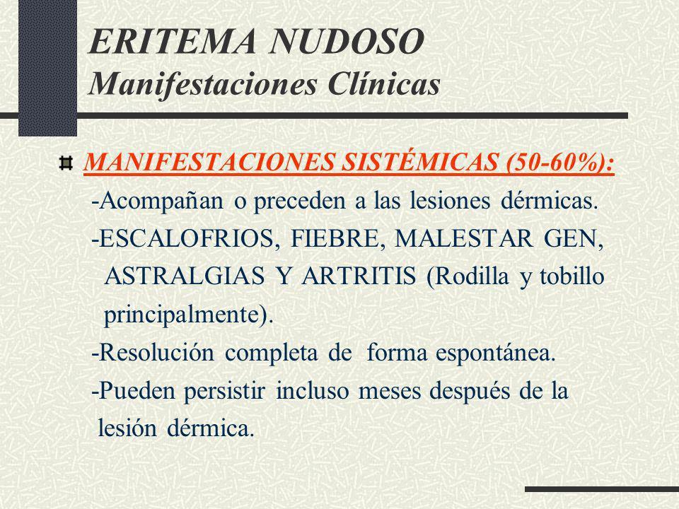 ERITEMA NUDOSO Manifestaciones Clínicas MANIFESTACIONES SISTÉMICAS (50-60%): -Acompañan o preceden a las lesiones dérmicas. -ESCALOFRIOS, FIEBRE, MALE