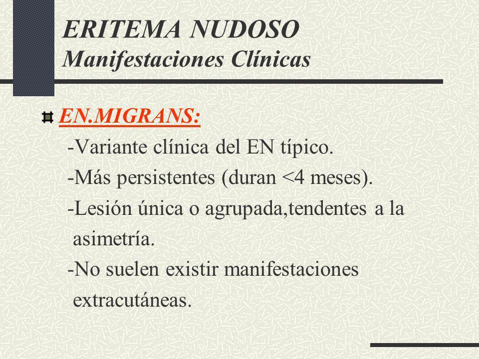 ERITEMA NUDOSO Manifestaciones Clínicas EN.MIGRANS: -Variante clínica del EN típico. -Más persistentes (duran <4 meses). -Lesión única o agrupada,tend