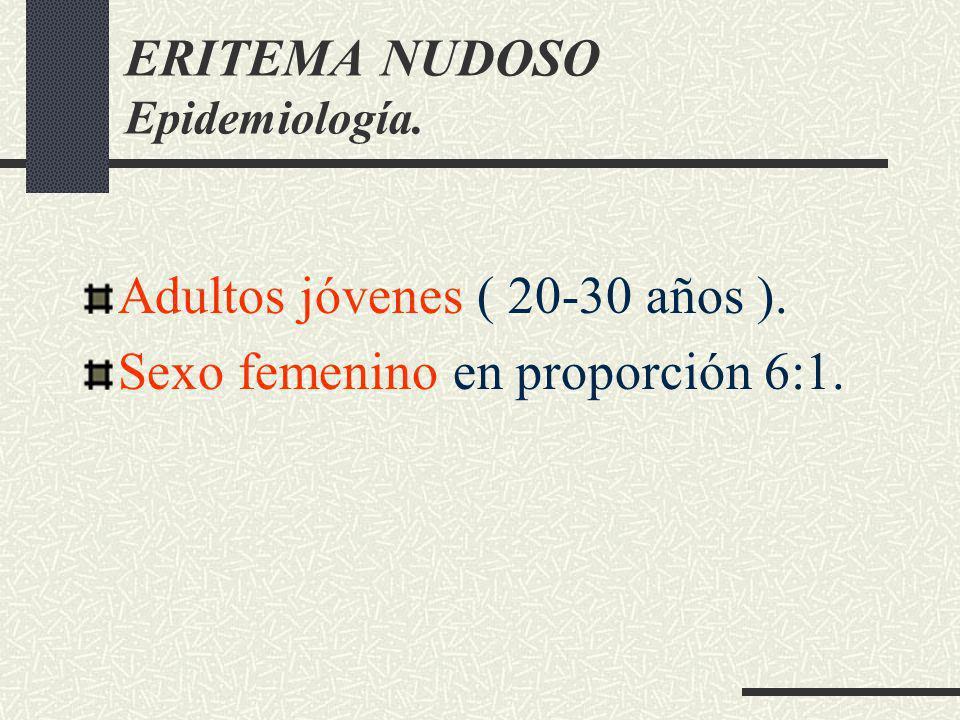 ERITEMA NUDOSO Epidemiología. Adultos jóvenes ( 20-30 años ). Sexo femenino en proporción 6:1.