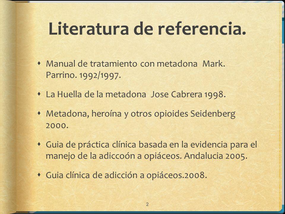 Literatura de referencia. Manual de tratamiento con metadona Mark. Parrino. 1992/1997. La Huella de la metadona Jose Cabrera 1998. Metadona, heroína y