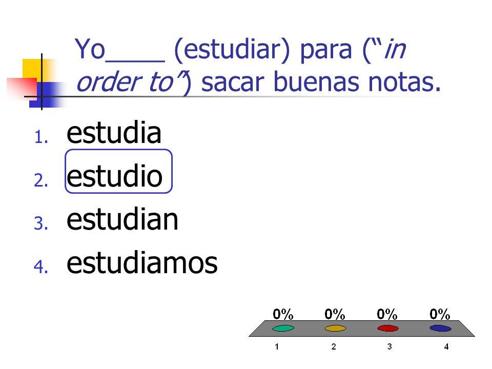Yo____ (estudiar) para (in order to) sacar buenas notas.