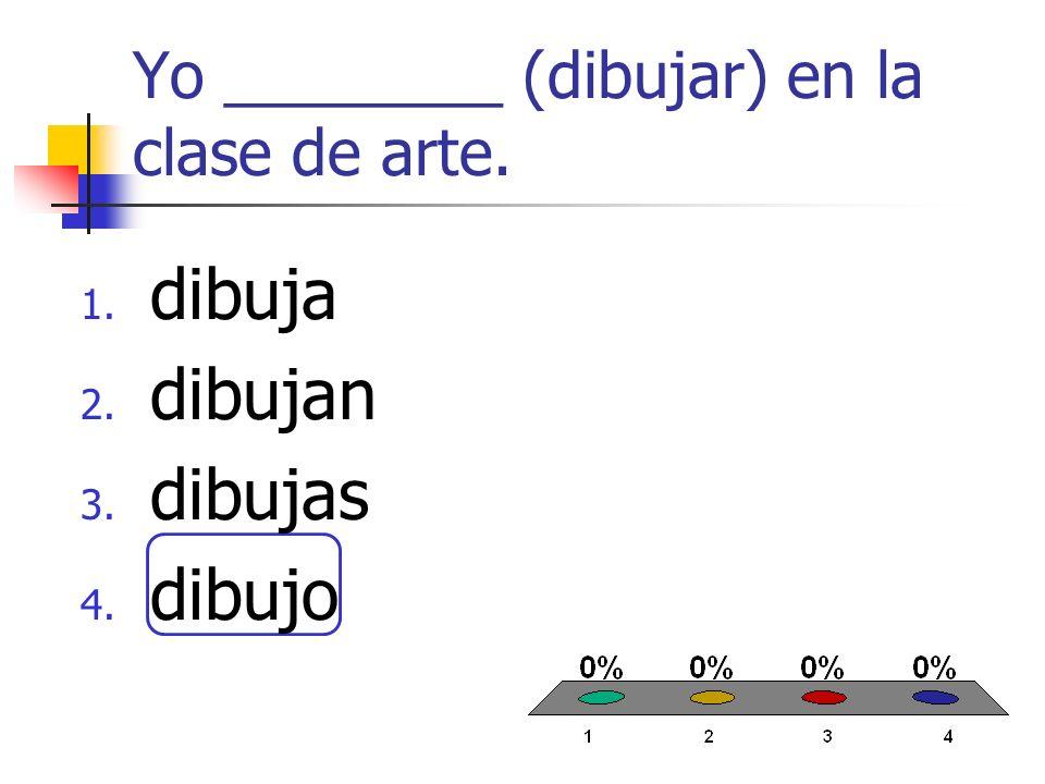 Yo ________ (dibujar) en la clase de arte. 1. dibuja 2. dibujan 3. dibujas 4. dibujo