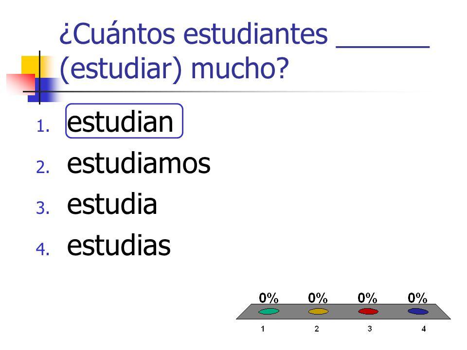 ¿Cuántos estudiantes ______ (estudiar) mucho 1. estudian 2. estudiamos 3. estudia 4. estudias