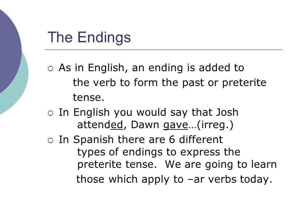 1) -ar Verbs Endings for -ar Verbs -é-amos -aste -asteis -ó-aron These endings are added to most -ar verbs.