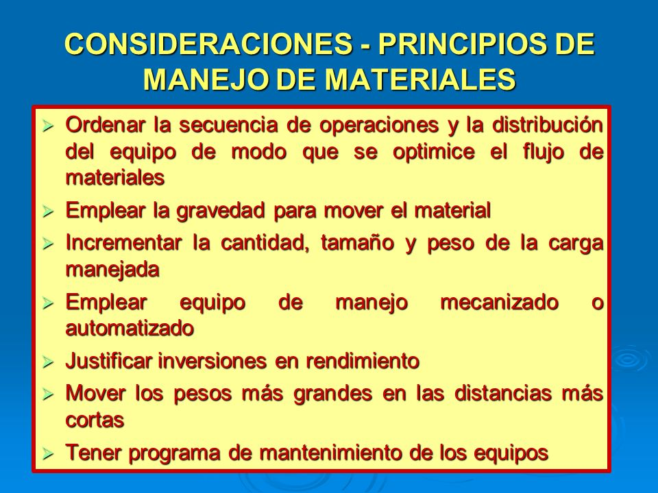 CONSIDERACIONES - PRINCIPIOS DE MANEJO DE MATERIALES Ordenar la secuencia de operaciones y la distribución del equipo de modo que se optimice el flujo