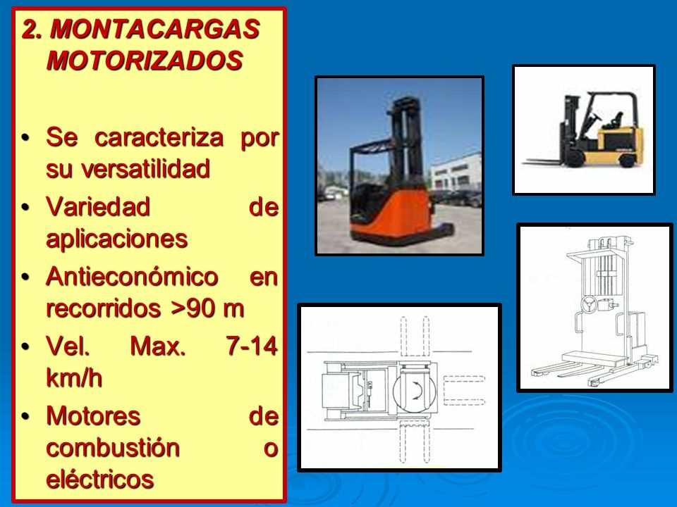 2. MONTACARGAS MOTORIZADOS Se caracteriza por su versatilidad Se caracteriza por su versatilidad Variedad de aplicaciones Variedad de aplicaciones Ant