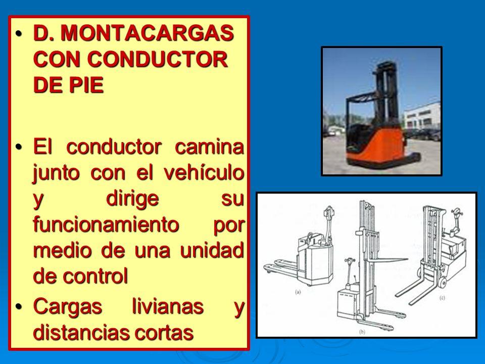 D. MONTACARGAS CON CONDUCTOR DE PIE D. MONTACARGAS CON CONDUCTOR DE PIE El conductor camina junto con el vehículo y dirige su funcionamiento por medio