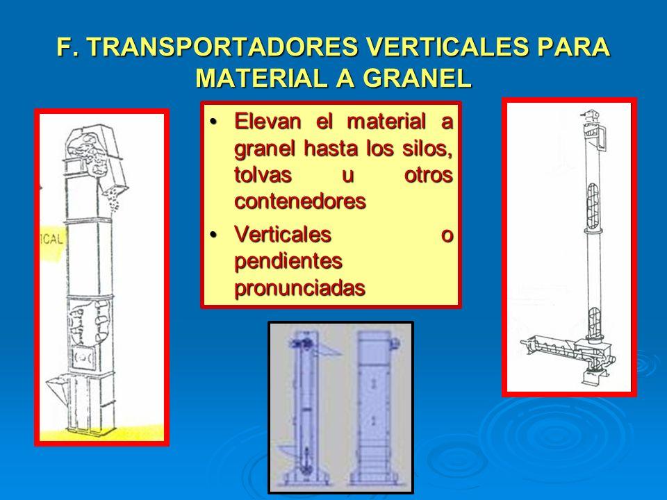 F. TRANSPORTADORES VERTICALES PARA MATERIAL A GRANEL Elevan el material a granel hasta los silos, tolvas u otros contenedores Elevan el material a gra