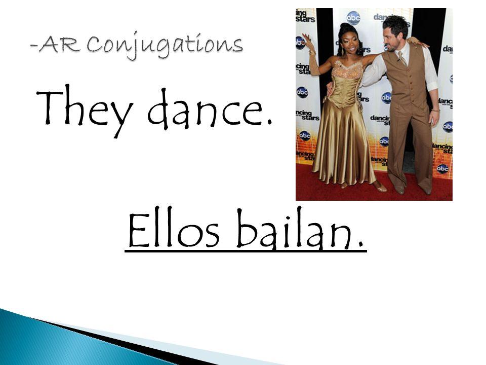 They dance. Ellos bailan.