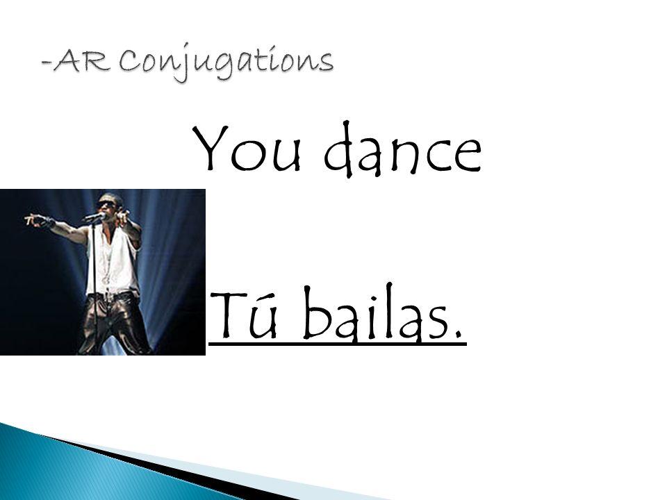 He dances. Él baila.