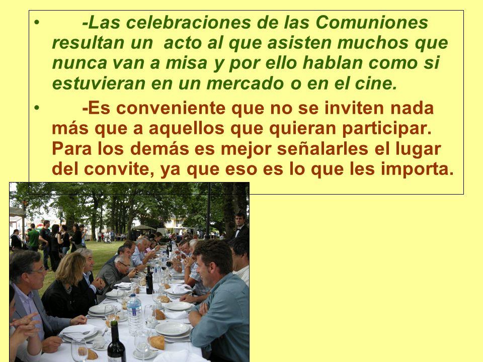 -Las celebraciones de las Comuniones resultan un acto al que asisten muchos que nunca van a misa y por ello hablan como si estuvieran en un mercado o