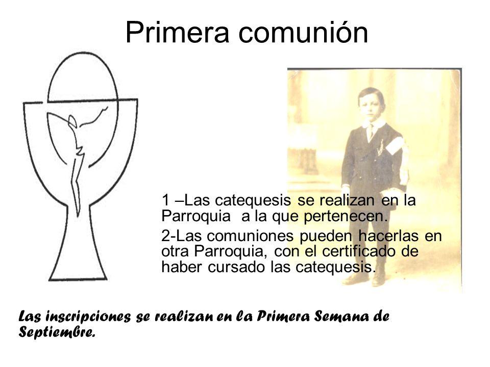 Primera comunión 1 –Las catequesis se realizan en la Parroquia a la que pertenecen. 2-Las comuniones pueden hacerlas en otra Parroquia, con el certifi