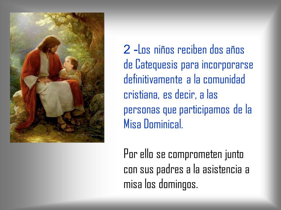 2 - Los niños reciben dos años de Catequesis para incorporarse definitivamente a la comunidad cristiana, es decir, a las personas que participamos de