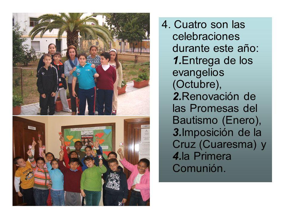 4. Cuatro son las celebraciones durante este año: 1.Entrega de los evangelios (Octubre), 2.Renovación de las Promesas del Bautismo (Enero), 3.Imposici