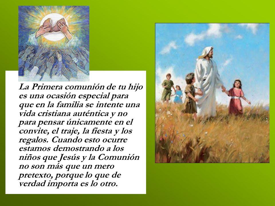 La Primera comunión de tu hijo es una ocasión especial para que en la familia se intente una vida cristiana auténtica y no para pensar únicamente en e
