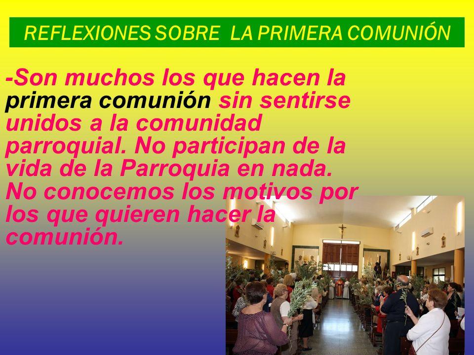 REFLEXIONES SOBRE LA PRIMERA COMUNIÓN -Son muchos los que hacen la primera comunión sin sentirse unidos a la comunidad parroquial. No participan de la