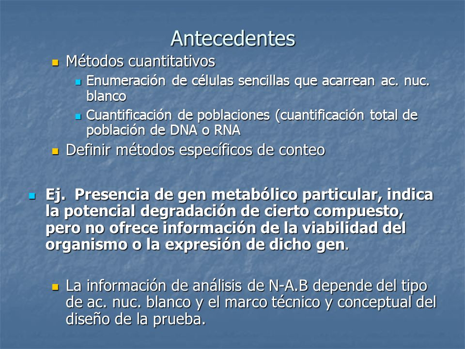 Antecedentes Métodos cuantitativos Métodos cuantitativos Enumeración de células sencillas que acarrean ac. nuc. blanco Enumeración de células sencilla