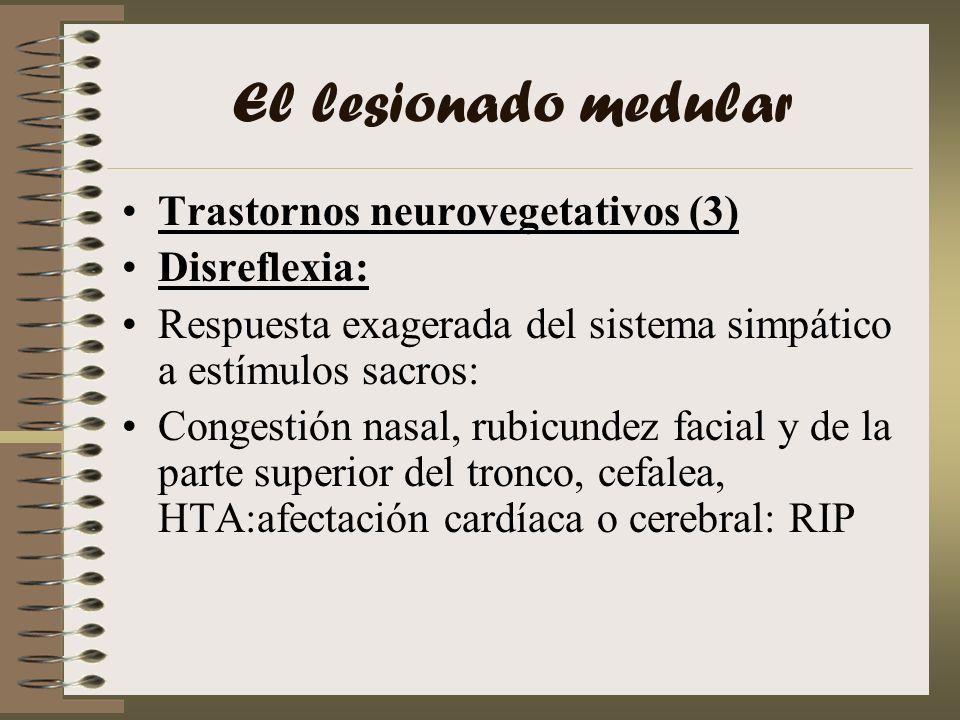 El lesionado medular Trastornos neurovegetativos (3) Disreflexia: Respuesta exagerada del sistema simpático a estímulos sacros: Congestión nasal, rubi