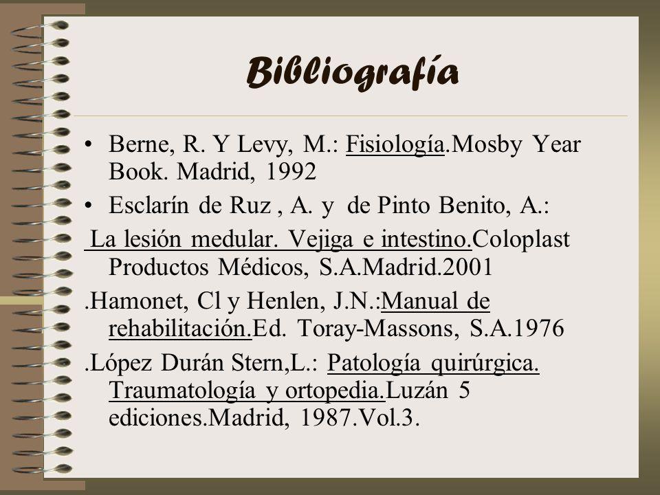 Bibliografía Berne, R. Y Levy, M.: Fisiología.Mosby Year Book. Madrid, 1992 Esclarín de Ruz, A. y de Pinto Benito, A.: La lesión medular. Vejiga e int