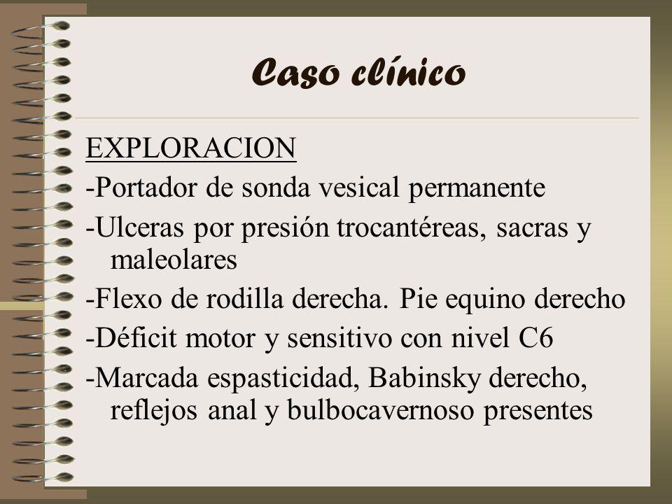 Caso clínico EXPLORACION -Portador de sonda vesical permanente -Ulceras por presión trocantéreas, sacras y maleolares -Flexo de rodilla derecha. Pie e