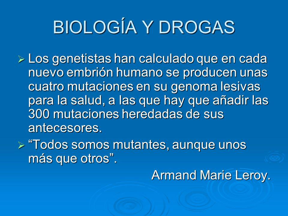 BIOLOGÍA Y DROGAS Los genetistas han calculado que en cada nuevo embrión humano se producen unas cuatro mutaciones en su genoma lesivas para la salud,