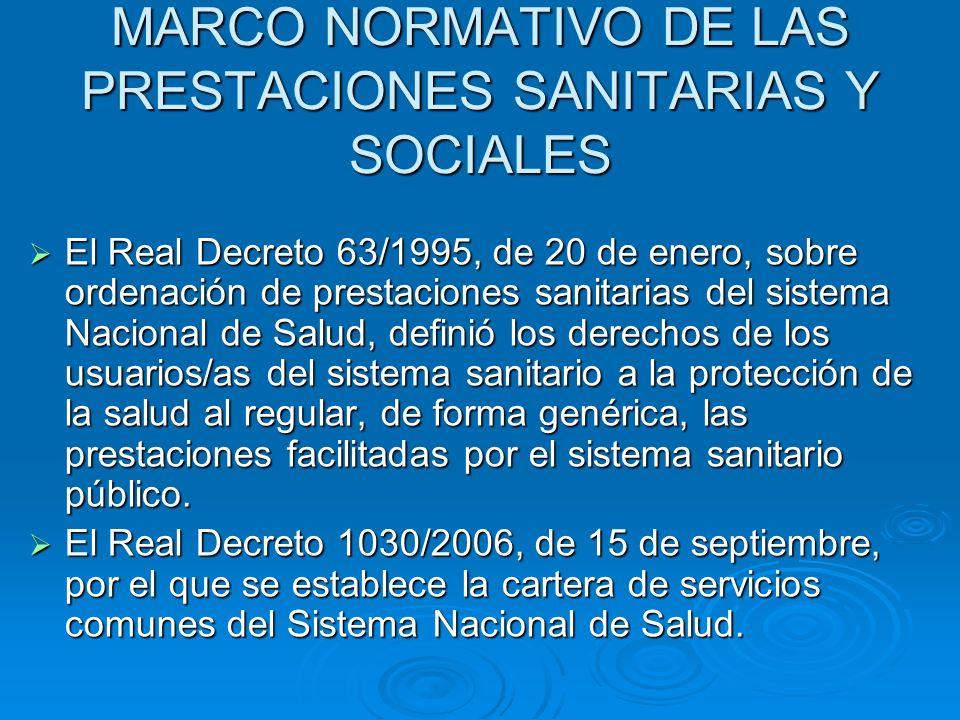 MARCO NORMATIVO DE LAS PRESTACIONES SANITARIAS Y SOCIALES El Real Decreto 63/1995, de 20 de enero, sobre ordenación de prestaciones sanitarias del sis